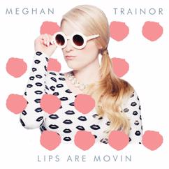 Meghan Trainor: Lips Are Movin