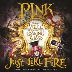 "P!nk: Just Like Fire (From the Original Motion Picture ""Alice Through The Looking Glass"")"
