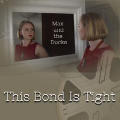 Max and the Ducks: This Bond Is Tight