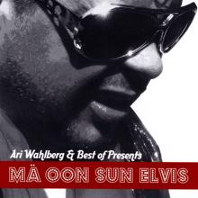 Ari Wahlberg & Best of Presents: Mä oon sun elvis