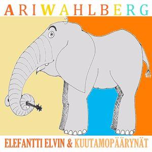 Ari Wahlberg: Elefantti Elvin ja kuutamopäärynät